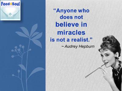 Belief quotes: Anyone who does not believe in miracles is not a realist. Audrey Hepburn