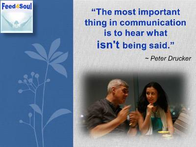 Communication Quotes: The most important thing in communication is to hear what isn't being said. Peter Drucker, Feed for Soul