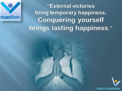 Great Happiness Quotes: External victories bring temporary happiness. Conquering yourself brings lasting happiness - Vadim Kotelnikov, Happy Victor