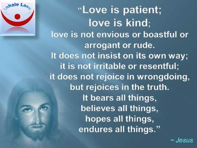 Jesus onLove quotes: Love is patient; love is kind; love bears all things, believes all things, hopes all things, endures all things