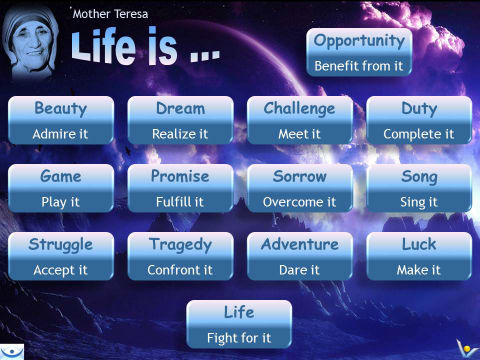 Mother Teresa: LIFE IS opportunity, beauty, song, promise, dream, adventure, tragedy, game
