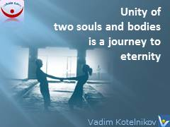 Tantric love quotes: Unity of two souls and bodies is a journey to eternity. Vadim Kotelnikov